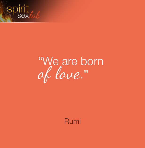 we are born of love
