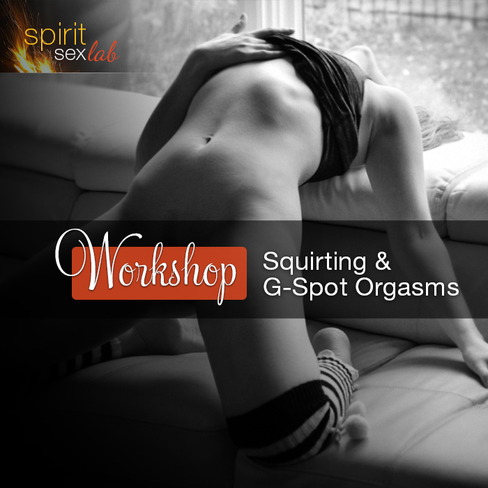 Squirting and G-spot Orgasms