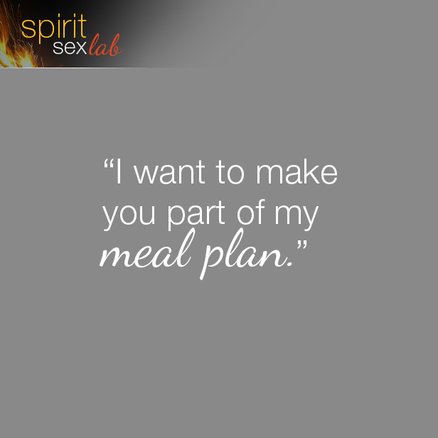 I want to make you part of my meal plan