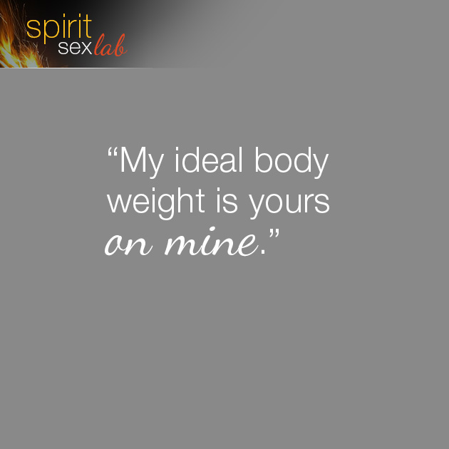"""My ideal body weight is yours on mine."" Lol. What's your ideal body weight? P. S. share with your loved ones :)"